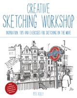 Creative Sketching Workshop Inspiration, Tips and Exercises for Sketching on the Move