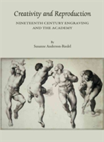 Creativity and Reproduction Nineteenth Century Engraving and the Academy