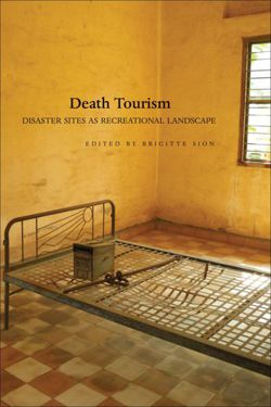 Death Tourism: Disaster Sites as Recreational Landscape