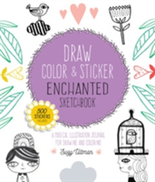 Draw, Color, and Sticker Enchanted Sketchbook An Imaginative Illustration Journal