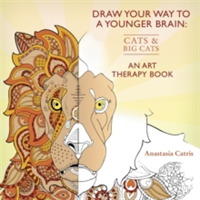 Draw Your Way to a Younger Brain: Cats An Art Therapy Book