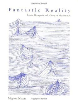 Fantastic Reality Louise Bourgeois and a Story of Modern Art
