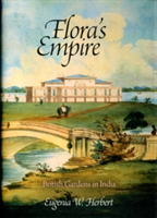 Flora's Empire British Gardens in India