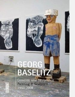 Georg Baselitz Painting and Sculpture 1960-2008