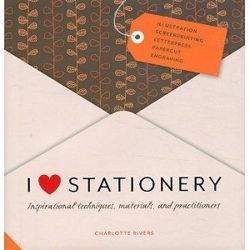 I Love Stationery: Inspirational Techniques, Materials, and Practitioners (French Edition)
