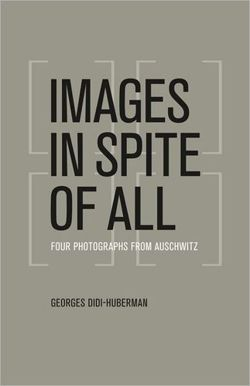 Images in Spite of All Four Photographs from Auschwitz