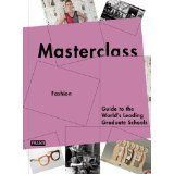 Masterclass: Fashion Design Guide to the World's Leading Schools