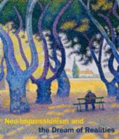 Neo-Impressionism and the Dream of Realities Painting, Poetry, Music