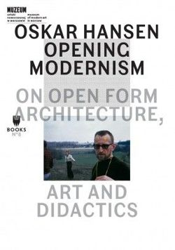 Oskar Hansen - Opening Modernism - On Open Form Architecture, Art and Didactics