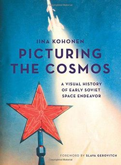Picturing the Cosmos: A Visual History of Early Soviet Space Endeavor