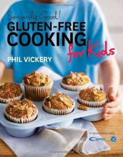Seriously Good! Gluten-free Cooking for Kids In Association with Coeliac UK