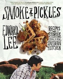 Smoke and Pickles Recipes and Stories from a New Southern Kitchen