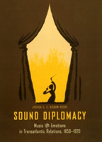 Sound Diplomacy Music and Emotions in German-American Relations, 1850-1920