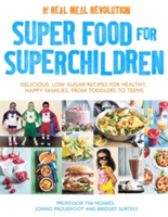 Super Food for Superchildren Delicious, low-sugar recipes for healthy, happy children, from toddlers to teens