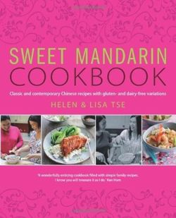 Sweet Mandarin Cookbook: Classic and Contemporary Chinese Recipes with Gluten & Dairy-free Variations