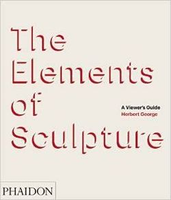 The Elements of Sculpture A Viewer's Guide