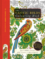 The Exotic Birds Colouring Book Just Add Colour and Create a Masterpiece