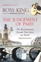 The Judgement of Paris The Revolutionary Decade That Gave the World Impressionism