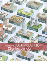 The Story of Post-Modernism Five Decades of the Ironic, Iconic and Critical in Architecture