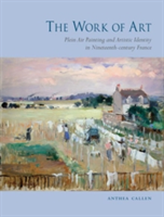 The Work of Art Plein Air Painting and Artistic Identity in Nineteenth-century France