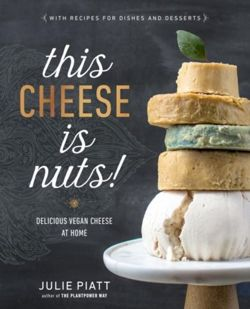 This Cheese Is Nuts : Delicious Vegan Cheese Recipes and Dishes to Cook at Home