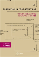 Transition in Post-Soviet Art The Collective Actions Group Before and After 1989
