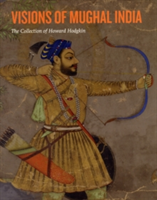 Visions of Mughal India The Collection of Howard Hodgkin