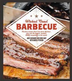 Wicked Good Barbecue Fearless Recipes From Two Damn Yankees Who have Won the Biggest,  Baddest BBQ Competition in the World
